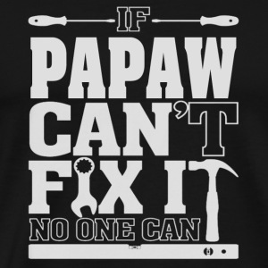 Papaw - If Papaw can't fix it, no one can - Men's Premium T-Shirt