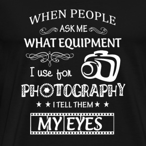 Photography - What equipment I use I tell my eye - Men's Premium T-Shirt