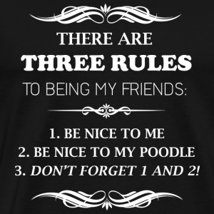 Poodle lover - Three rules to being my friends - Men's Premium T-Shirt