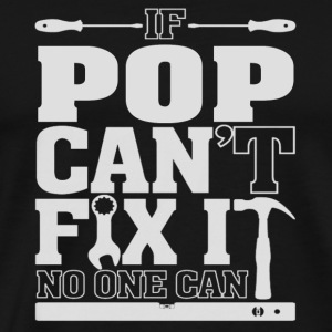 Pop - If pop can't fix it, no one can - Men's Premium T-Shirt