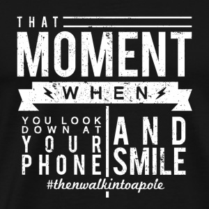 Quote - Look down at your phone and smile - Men's Premium T-Shirt