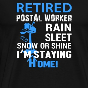 Retired postal worker - Rain sleet snow or shine - Men's Premium T-Shirt
