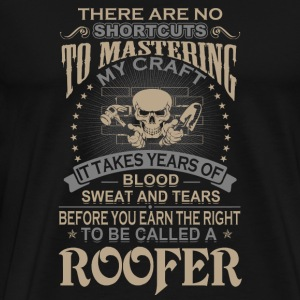 Roofer - It takes years of blood sweat and tears - Men's Premium T-Shirt