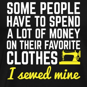 Sewing - Spend a lot of money on their favorite - Men's Premium T-Shirt