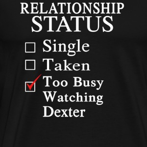 Too busy watching Dexter - Relationship status - Men's Premium T-Shirt
