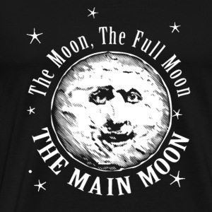 The Moon. The Full Moon. The Main Moon - Men's Premium T-Shirt
