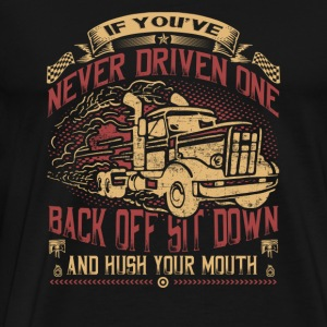 Truck - Back off sit down and hush your mouth - Men's Premium T-Shirt