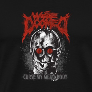 We're doomed - Curse my metal body - Men's Premium T-Shirt