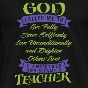 Teacher - God called me I answered and became on - Men's Premium T-Shirt