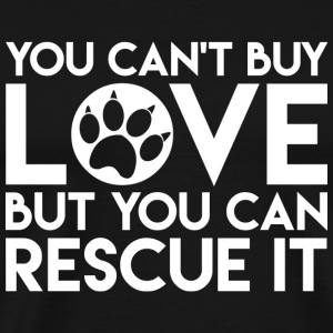 Pet - You can't buy love but you can rescue love - Men's Premium T-Shirt