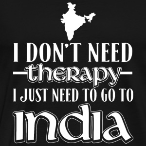 India - I just need to go to india awesome t - s - Men's Premium T-Shirt