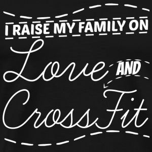 Cross fit - I rase my family on cross fit and lo - Men's Premium T-Shirt