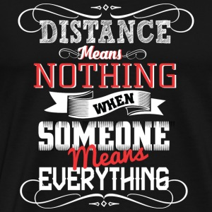 Distance - WHen someone means everything - Men's Premium T-Shirt
