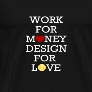 Designer - Work for money design for love - Men's Premium T-Shirt