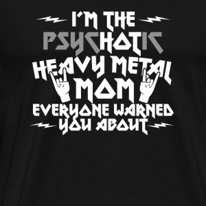 Heavy metal - I'm the psychotic heavy metal mom - Men's Premium T-Shirt