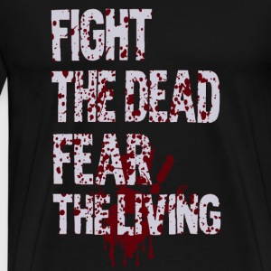 Dead - Fight the dead fear the living awesome te - Men's Premium T-Shirt