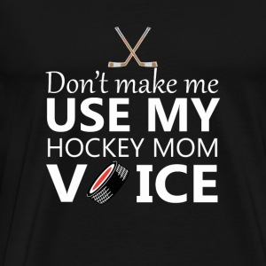 Hockey - Don't make me use my hockey mom voice - Men's Premium T-Shirt