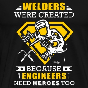 Welder - welders were created because engineers - Men's Premium T-Shirt