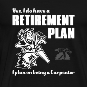 Carpenter - yes, i plan on being a carpenter - Men's Premium T-Shirt