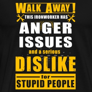 Ironworker - walk away this Ironworker has anger - Men's Premium T-Shirt