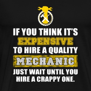 MECHANIC - u think it's expensive to hire a qual - Men's Premium T-Shirt