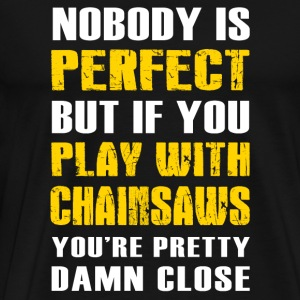 Logger - nobody perfect + play with chainsaw you - Men's Premium T-Shirt