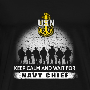 Navy chief - navy chief + keep calm and wait for - Men's Premium T-Shirt