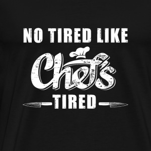 Chefs - no tired like chefs tired - Men's Premium T-Shirt