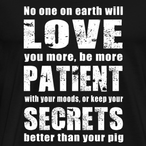 Pig - no one on earth will keep your secrets bet - Men's Premium T-Shirt