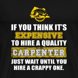CARPENTER - if u think it's expensive to hire a - Men's Premium T-Shirt