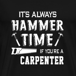 Carpenter - it's always hammer time if you're a - Men's Premium T-Shirt