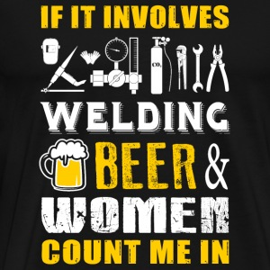 Welder - if it involves welding beer women count - Men's Premium T-Shirt