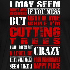 Logger - if you mess with me while i'm cutting t - Men's Premium T-Shirt