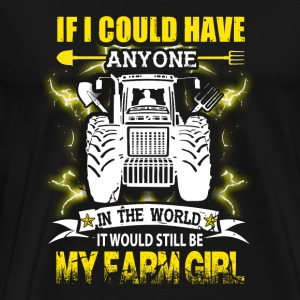 Farm girl - if i could have anyone in the farm g - Men's Premium T-Shirt