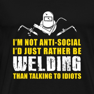 Welder - i'm not anti social i'd just rather be - Men's Premium T-Shirt