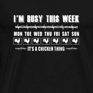 Chicken - i'm busy this week chicken it's a chic - Men's Premium T-Shirt
