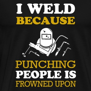 Welder - i weld because punching people is frown - Men's Premium T-Shirt