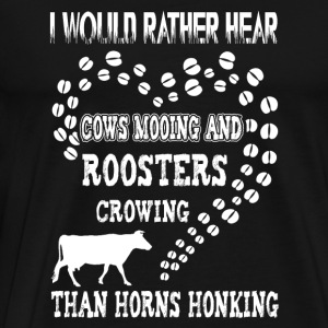 Cow - i would rather hear cows mooing and rooste - Men's Premium T-Shirt