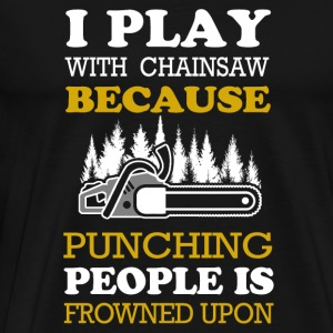 Logger - i play with chainsaw because punching p - Men's Premium T-Shirt