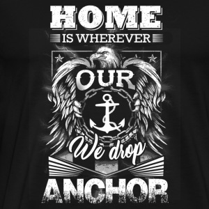 Sailor - home is wherever our we drop anchor - Men's Premium T-Shirt