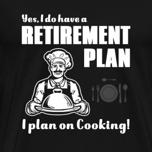 Chef - have a retirement plan. i plan on being a - Men's Premium T-Shirt