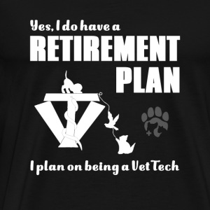 Vet tech - have a retirement plan. i plan on bei - Men's Premium T-Shirt