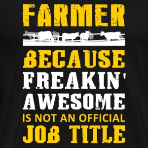 Farmer - farmer because freakin' awesome not an - Men's Premium T-Shirt