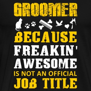 Groomer - Groomer because freakin' awesome not a - Men's Premium T-Shirt
