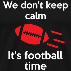 Football - We Don't Keep Calm It's Football Time - Men's Premium T-Shirt