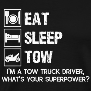 Truck driver - Tow Truck Driver s - Eat Sleep To - Men's Premium T-Shirt