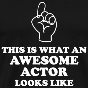 Actor - This is What Looks Like Awesome Actor - Men's Premium T-Shirt