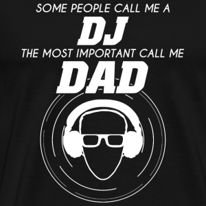 Dj - The Most Important Call Me Dad - Men's Premium T-Shirt