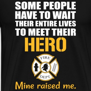 Fireman - Some People Have To Wait Their Entire - Men's Premium T-Shirt