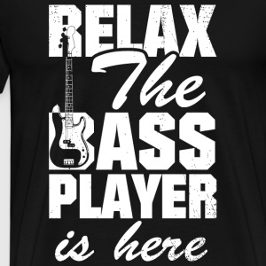 Bass Player - Relax The Bass Player Is Here Shir - Men's Premium T-Shirt